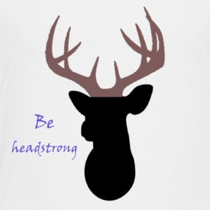 Be headstrong - Toddler Premium T-Shirt