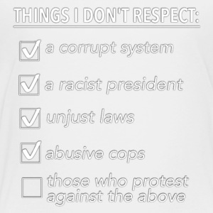 THINGS I DON'T RESPECT - Toddler Premium T-Shirt