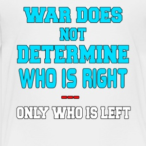 War Does Not Determine Who Is Right - Toddler Premium T-Shirt