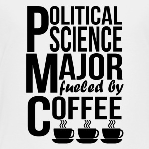 Political Science Major Fueled By Coffee - Toddler Premium T-Shirt