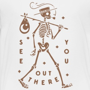 Skeleton See you out there shirt - Toddler Premium T-Shirt