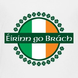 Eirinn go Brach translates to Ireland Forever! - Toddler Premium T-Shirt