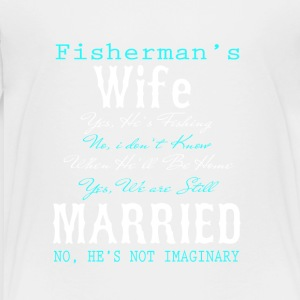 Fisherman's Wife Yes He Is Fishing T Shirt - Toddler Premium T-Shirt