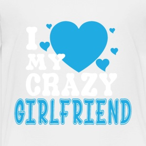 I Love My Crazy Girlfriend T Shirt - Toddler Premium T-Shirt
