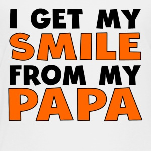 I Get My Smile From My Papa - Toddler Premium T-Shirt