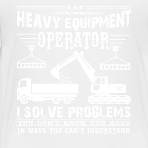 I'm Heavy Equipment Operator Solve Problems - Toddler Premium T-Shirt