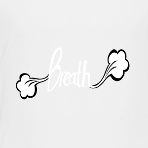 Breath - Toddler Premium T-Shirt