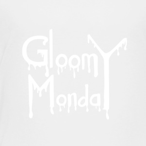 Gloomy Monday - Toddler Premium T-Shirt