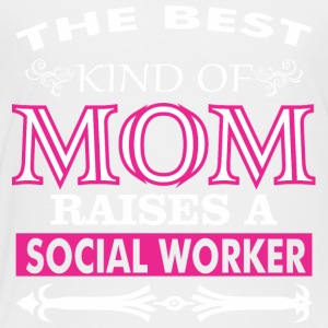 The Best Kind Of Mom Raises A Social Worker - Toddler Premium T-Shirt