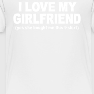 I LOVE MY GIRLFRIEND - Toddler Premium T-Shirt