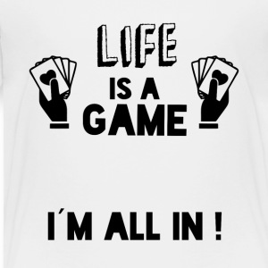 LIFE IS A GAME IAM ALL IN black - Toddler Premium T-Shirt