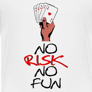 NO RISK NO FUN - Toddler Premium T-Shirt