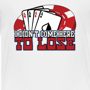 Didnt Come Here to Lose - Toddler Premium T-Shirt