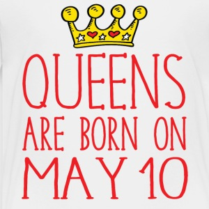 Queens are born on May 10 - Toddler Premium T-Shirt