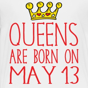 Queens are born on May 13 - Toddler Premium T-Shirt