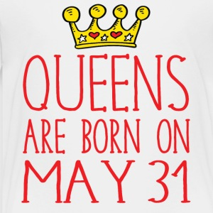 Queens are born on May 31 - Toddler Premium T-Shirt