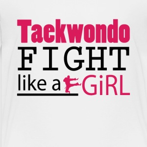 Taekwondo Fight Like A Girl Tee Shirt - Toddler Premium T-Shirt