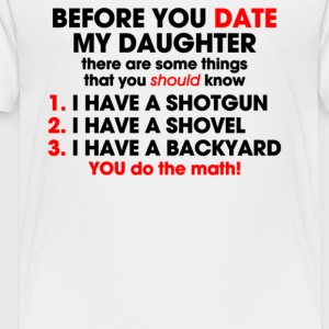 Before You Date My Daughter - Toddler Premium T-Shirt