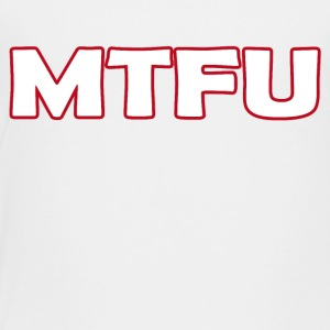 MTFU - Toddler Premium T-Shirt