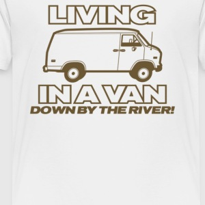 Living In A Van Down By The River - Toddler Premium T-Shirt