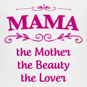 MAMA The Mother The Beauty The Lover - Toddler Premium T-Shirt