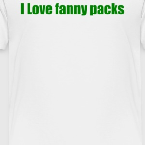 I Love Fanny Packs - Toddler Premium T-Shirt