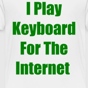 I Play Keyboard For The Internet - Toddler Premium T-Shirt