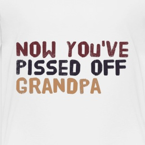 IMG 3028 Now you've pissed off Grandpa Shirt - Toddler Premium T-Shirt