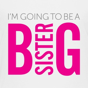 I'm Going To Be A Big Sister - Toddler Premium T-Shirt