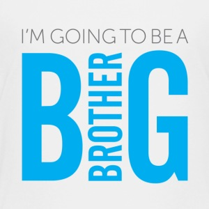 I'm Going to Be A Big Brother - Toddler Premium T-Shirt