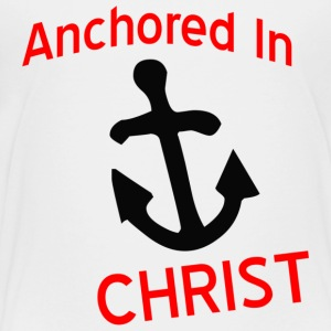 Anchored in CHRIST - Toddler Premium T-Shirt