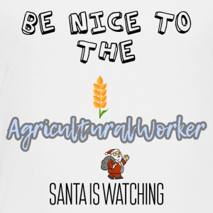 Be nice to the Agricultural worker Santa watching - Toddler Premium T-Shirt