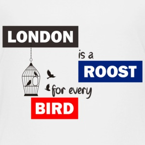 London is a Roost for every birds! - Toddler Premium T-Shirt