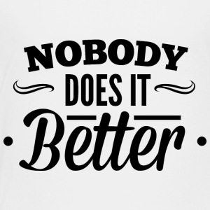 nobody_does_it_better - Toddler Premium T-Shirt