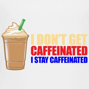 I Stay Caffeinated - Toddler Premium T-Shirt