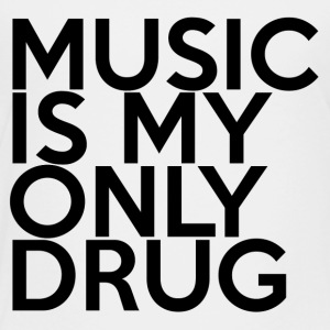 MUSIC IS MY ONLY DRUG - Toddler Premium T-Shirt