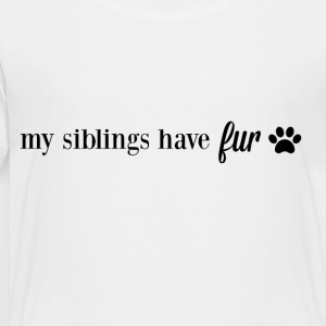 My Siblings Have Fur - Toddler Premium T-Shirt