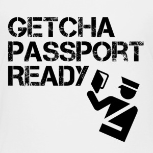 Getcha Passport Ready - Toddler Premium T-Shirt