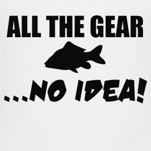 All The Gear No Idea - Toddler Premium T-Shirt