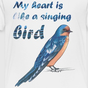 My heart like singing bird - Toddler Premium T-Shirt