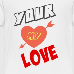YOUR MY LOVE - Toddler Premium T-Shirt