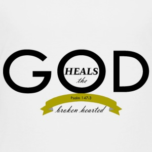 God Heals the Broken Hearted - Toddler Premium T-Shirt