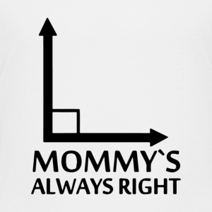 Mommy s Always Right - Toddler Premium T-Shirt