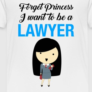 forget princess I want to be a lawyer - Toddler Premium T-Shirt