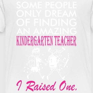 Some People Dream Kindergarten Teacher Raised One - Toddler Premium T-Shirt