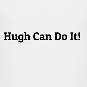 Hugh can do it - Toddler Premium T-Shirt