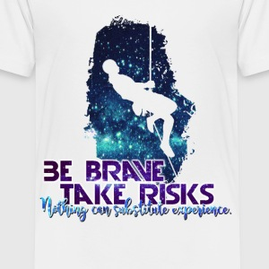 Be Brave, Take Risks - Toddler Premium T-Shirt