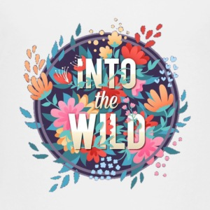 INTO THE WILD - Toddler Premium T-Shirt