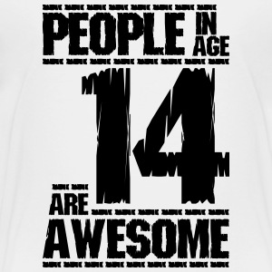 PEOPLE IN AGE 14 ARE AWESOME - Toddler Premium T-Shirt