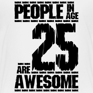 PEOPLE IN AGE 25 ARE AWESOME - Toddler Premium T-Shirt